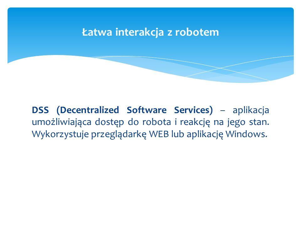 DSS (Decentralized Software Services) – aplikacja umożliwiająca dostęp do robota i reakcję na jego stan. Wykorzystuje przeglądarkę WEB lub aplikację W