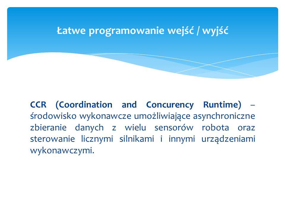 CCR (Coordination and Concurency Runtime) – środowisko wykonawcze umożliwiające asynchroniczne zbieranie danych z wielu sensorów robota oraz sterowani