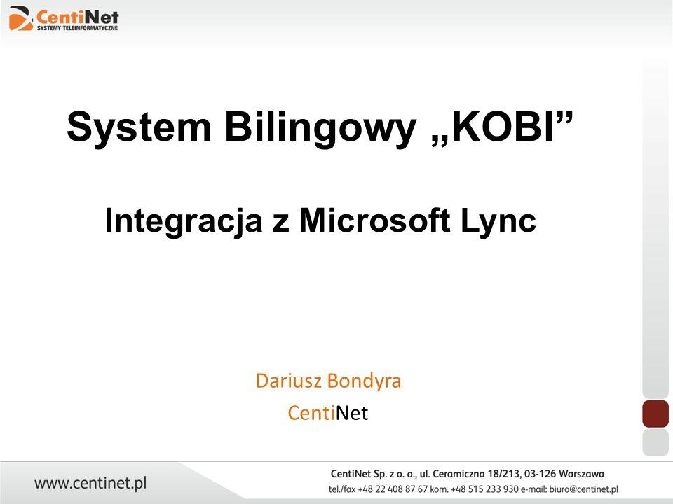 System Bilingowy KOBI Integracja z Microsoft Lync Dariusz Bondyra CentiNet