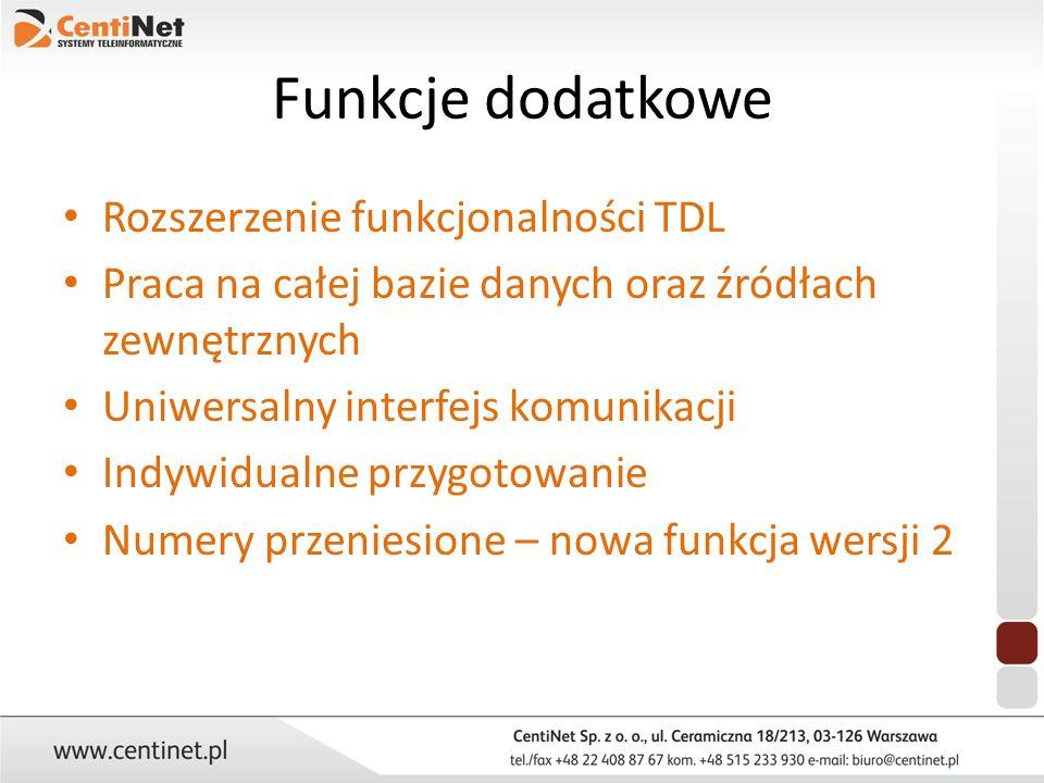 Funkcje dodatkowe Rozszerzenie funkcjonalności TDL Praca na całej bazie danych oraz źródłach zewnętrznych Uniwersalny interfejs komunikacji Indywidual