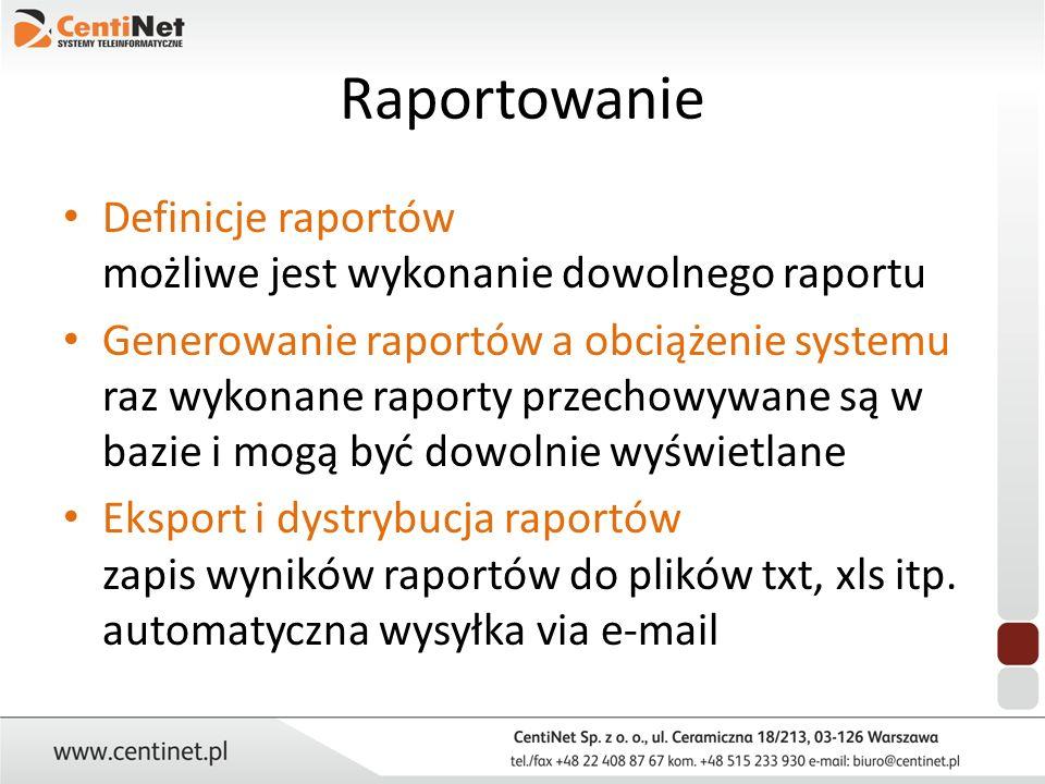Raportowanie Definicje raportów możliwe jest wykonanie dowolnego raportu Generowanie raportów a obciążenie systemu raz wykonane raporty przechowywane