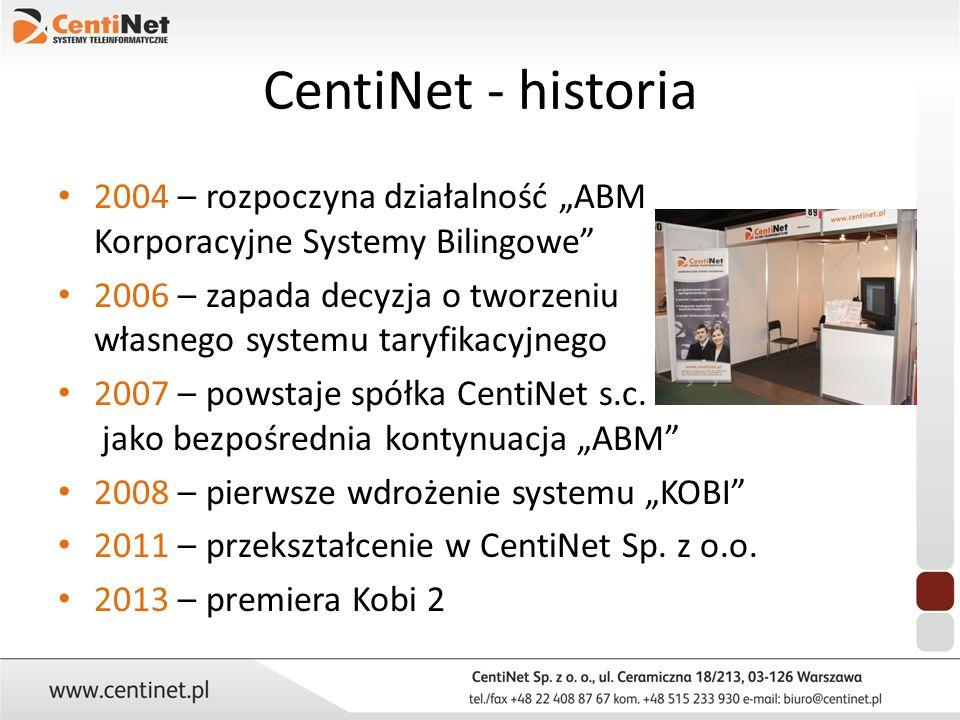 CentiNet - historia 2004 – rozpoczyna działalność ABM Korporacyjne Systemy Bilingowe 2006 – zapada decyzja o tworzeniu własnego systemu taryfikacyjneg