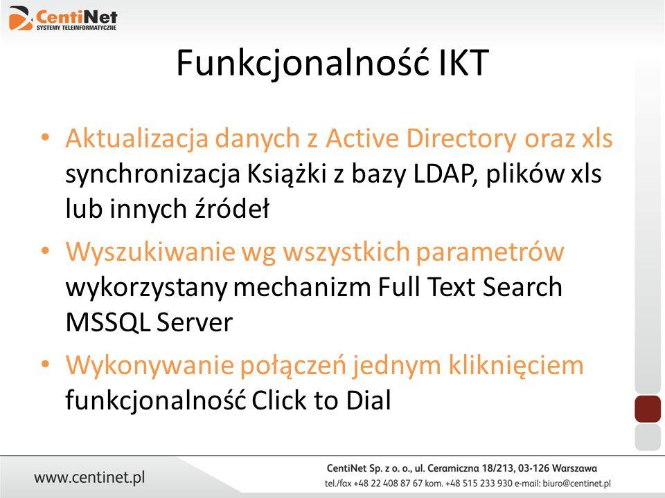 Funkcjonalność IKT Aktualizacja danych z Active Directory oraz xls synchronizacja Książki z bazy LDAP, plików xls lub innych źródeł Wyszukiwanie wg ws