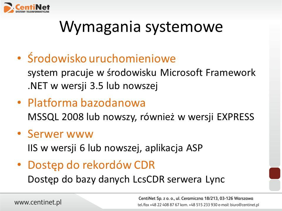 Wymagania systemowe Środowisko uruchomieniowe system pracuje w środowisku Microsoft Framework.NET w wersji 3.5 lub nowszej Platforma bazodanowa MSSQL