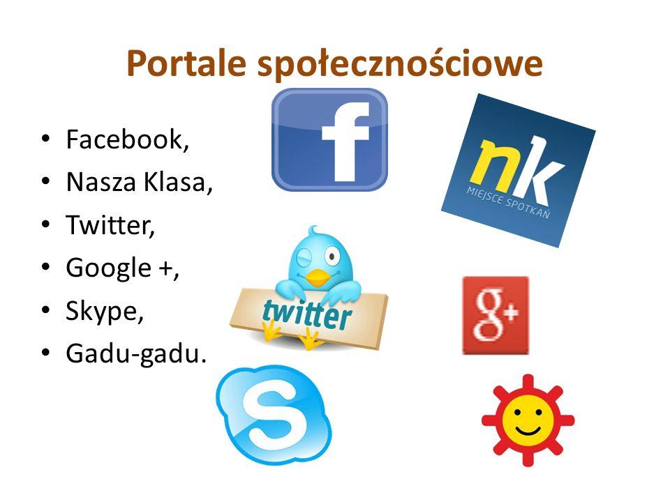 Portale społecznościowe Facebook, Nasza Klasa, Twitter, Google +, Skype, Gadu-gadu.