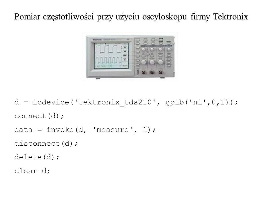 d = icdevice( tektronix_tds210 , gpib( ni ,0,1)); connect(d); data = invoke(d, measure , 1); disconnect(d); delete(d); clear d; Pomiar częstotliwości przy użyciu oscyloskopu firmy Tektronix