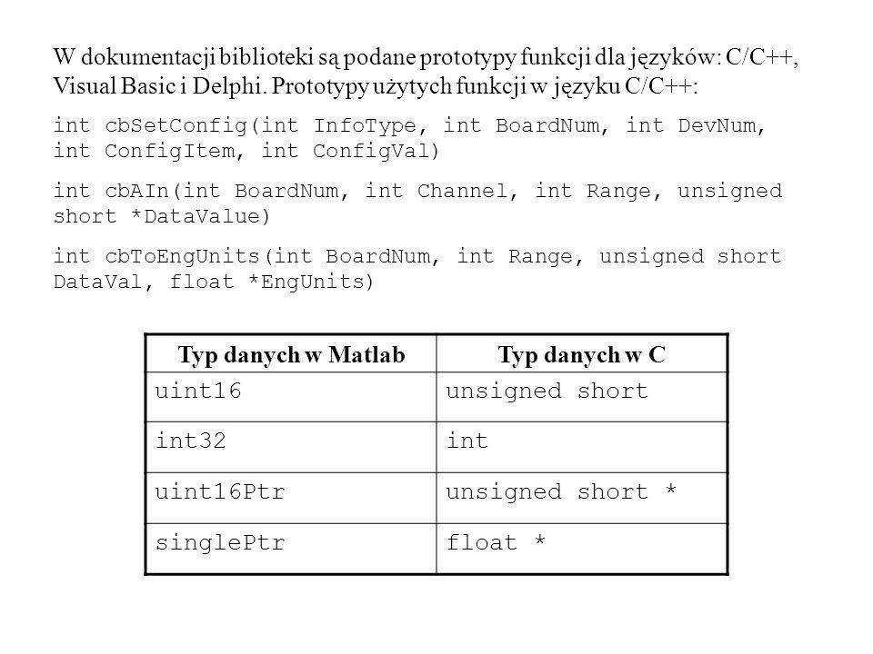 Ustawienie liczby kanałów analogowych: calllib( cbw32 , cbSetConfig ,2,0,0,7,4) InfoType ConfigVal BoardNum DevNum ConfigItem UWAGA: Nie można korzystać ze stałych zawartych w pliku nagłówkowym.