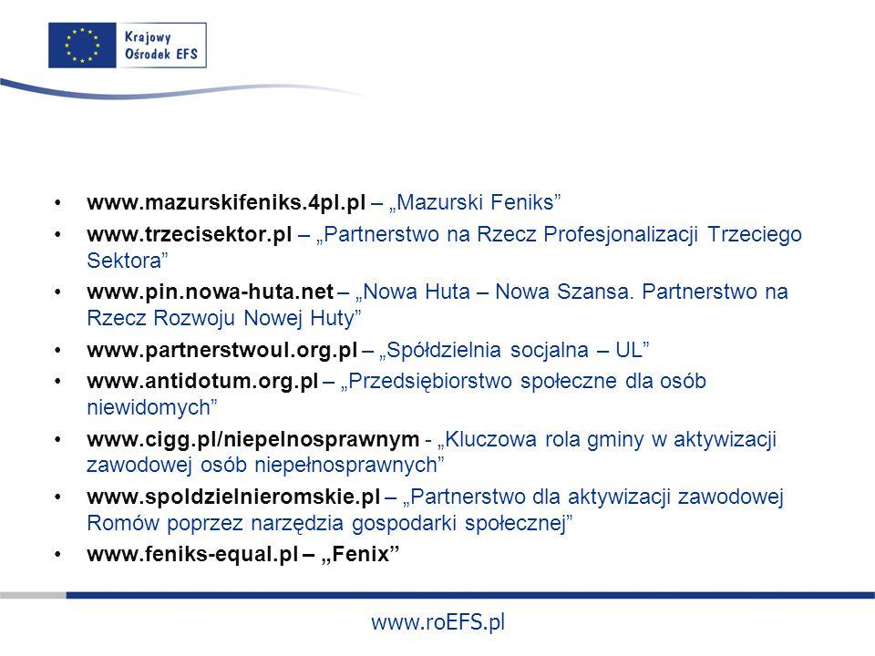 www.roEFS.pl www.mazurskifeniks.4pl.pl – Mazurski Feniks www.trzecisektor.pl – Partnerstwo na Rzecz Profesjonalizacji Trzeciego Sektora www.pin.nowa-huta.net – Nowa Huta – Nowa Szansa.