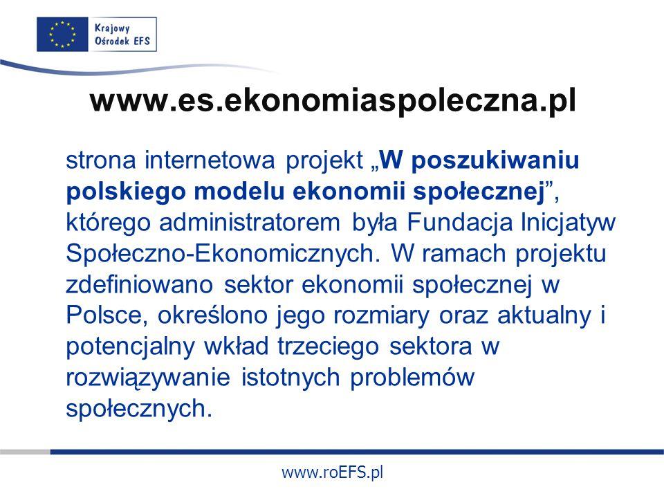 www.roEFS.pl www.es.ekonomiaspoleczna.pl strona internetowa projekt W poszukiwaniu polskiego modelu ekonomii społecznej, którego administratorem była Fundacja Inicjatyw Społeczno-Ekonomicznych.