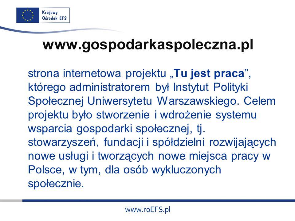 www.roEFS.pl www.gospodarkaspoleczna.pl strona internetowa projektu Tu jest praca, którego administratorem był Instytut Polityki Społecznej Uniwersytetu Warszawskiego.