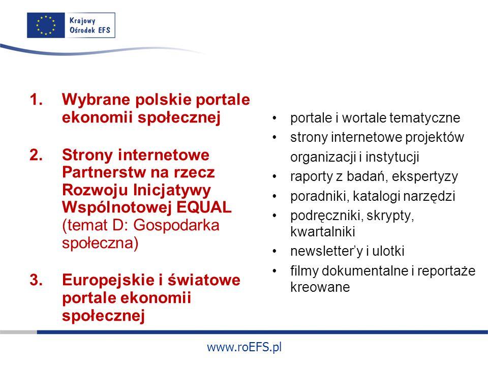 www.roEFS.pl Polskie portale ekonomii społecznej: www.ekonomiaspoleczna.pl www.skes.pl www.ngo.pl www.pozytek.gov.pl www.bezrobocie.org.pl www.spoldzielnie.org.pl www.pracujw.org.pl www.ekonomiaspoleczna.msap.pl