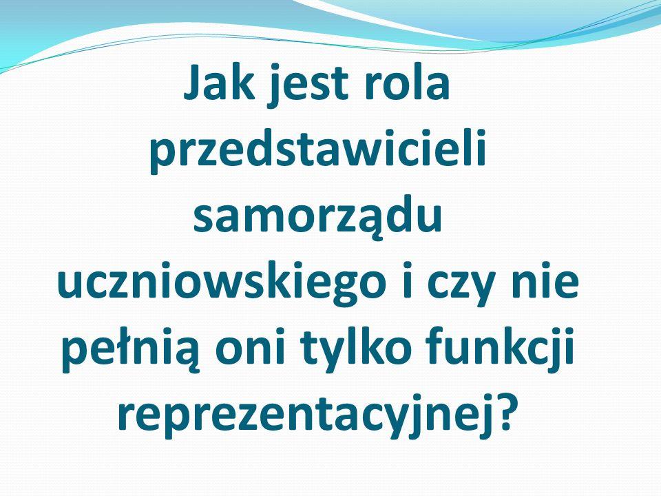 Jak jest rola przedstawicieli samorządu uczniowskiego i czy nie pełnią oni tylko funkcji reprezentacyjnej?