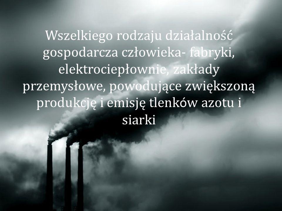 Wszelkiego rodzaju działalność gospodarcza człowieka- fabryki, elektrociepłownie, zakłady przemysłowe, powodujące zwiększoną produkcję i emisję tlenk