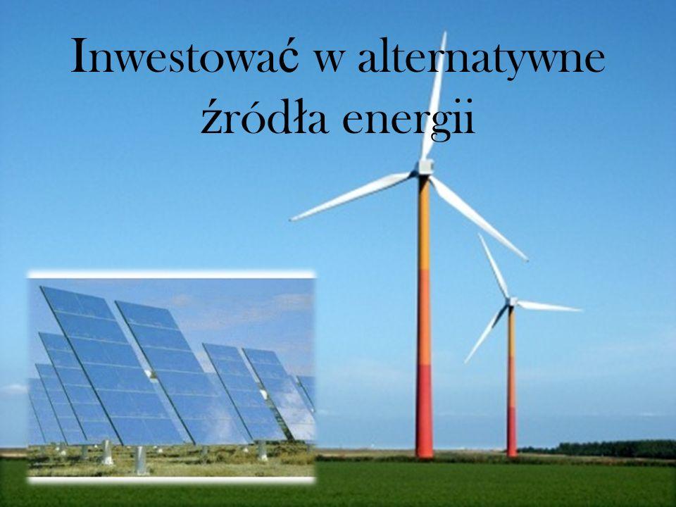 Inwestowa ć w alternatywne ź ród ł a energii