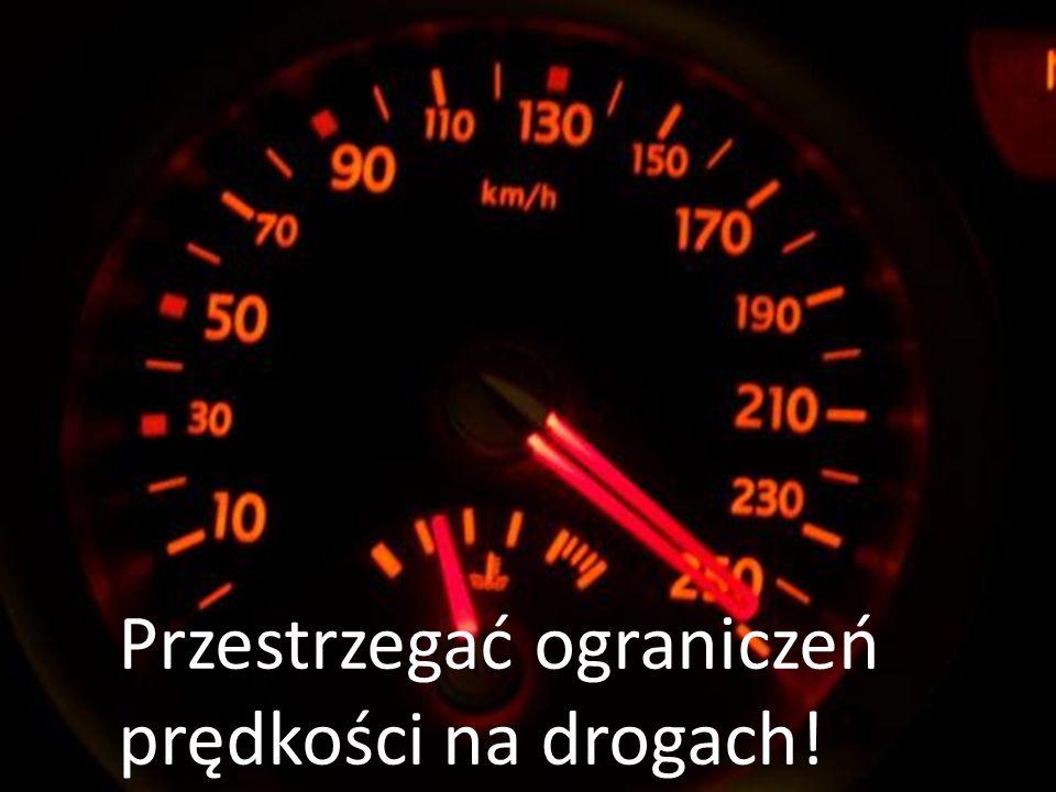 Przestrzegać ograniczeń prędkości na drogach!
