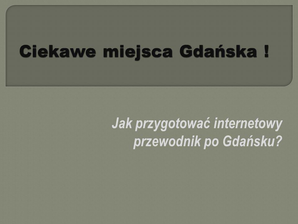 Jak przygotować internetowy przewodnik po Gdańsku?
