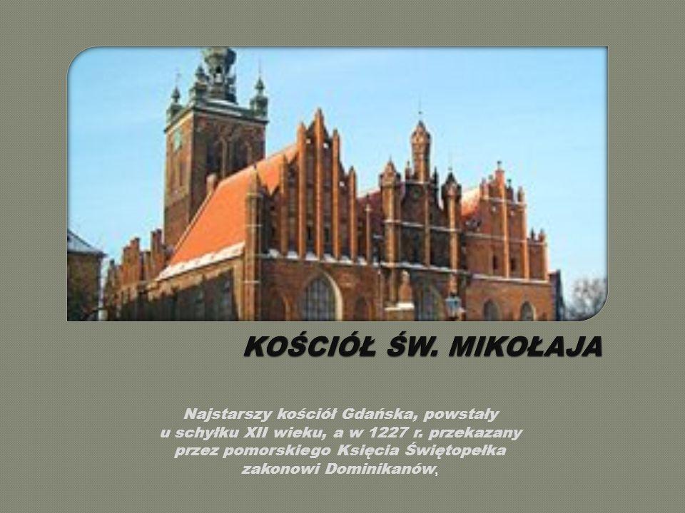 Najstarszy kościół Gdańska, powstały u schyłku XII wieku, a w 1227 r.