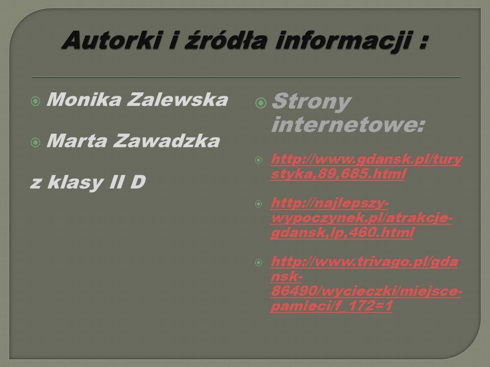 Monika Zalewska Marta Zawadzka z klasy II D Strony internetowe: http://www.gdansk.pl/tury styka,89,685.html http://www.gdansk.pl/tury styka,89,685.html http://najlepszy- wypoczynek.pl/atrakcje- gdansk,lp,460.html http://najlepszy- wypoczynek.pl/atrakcje- gdansk,lp,460.html http://www.trivago.pl/gda nsk- 86490/wycieczki/miejsce- pamieci/f_172=1 http://www.trivago.pl/gda nsk- 86490/wycieczki/miejsce- pamieci/f_172=1