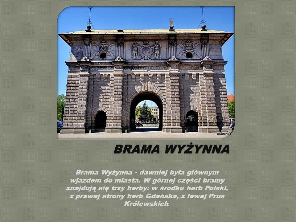 Brama Wyżynna - dawniej była głównym wjazdem do miasta.