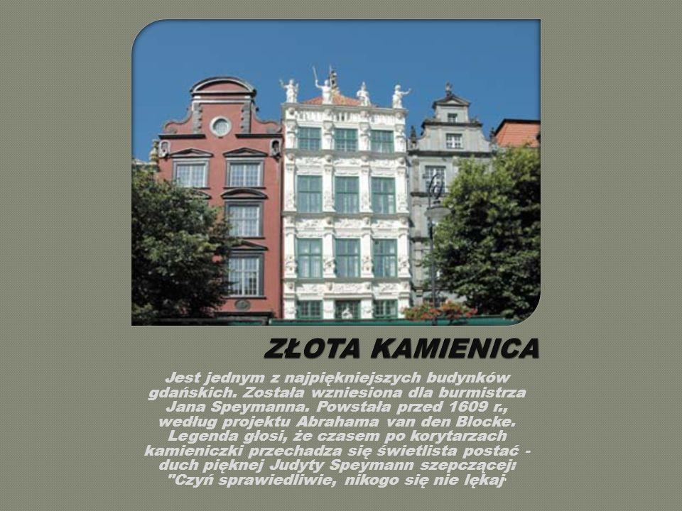 Jest jednym z najpiękniejszych budynków gdańskich.