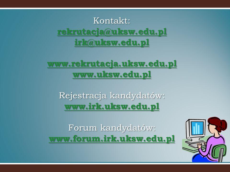Kontakt: rekrutacja@uksw.edu.pl irk@uksw.edu.pl www.rekrutacja.uksw.edu.pl www.uksw.edu.pl Rejestracja kandydatów: www.irk.uksw.edu.pl Forum kandydató