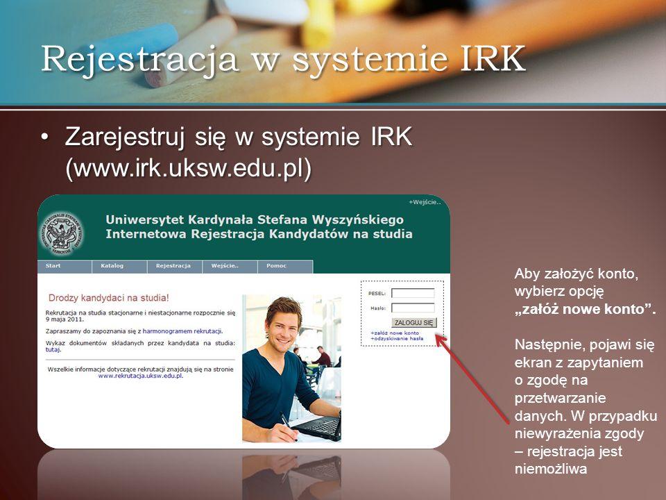 Rejestracja w systemie IRK Zarejestruj się w systemie IRK (www.irk.uksw.edu.pl)Zarejestruj się w systemie IRK (www.irk.uksw.edu.pl) Aby założyć konto,