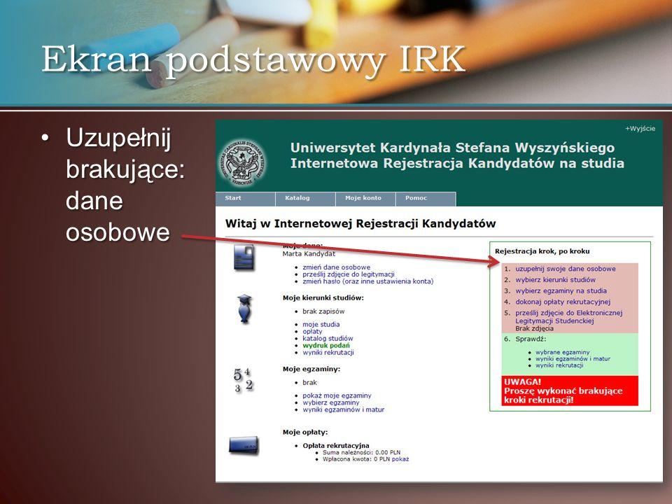 Uzupełnij brakujące: dane osoboweUzupełnij brakujące: dane osobowe Ekran podstawowy IRK