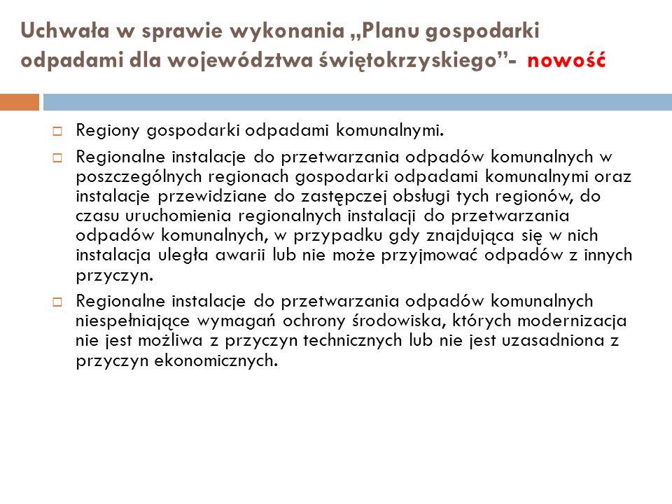Uchwała w sprawie wykonania Planu gospodarki odpadami dla województwa świętokrzyskiego- nowość Regiony gospodarki odpadami komunalnymi.