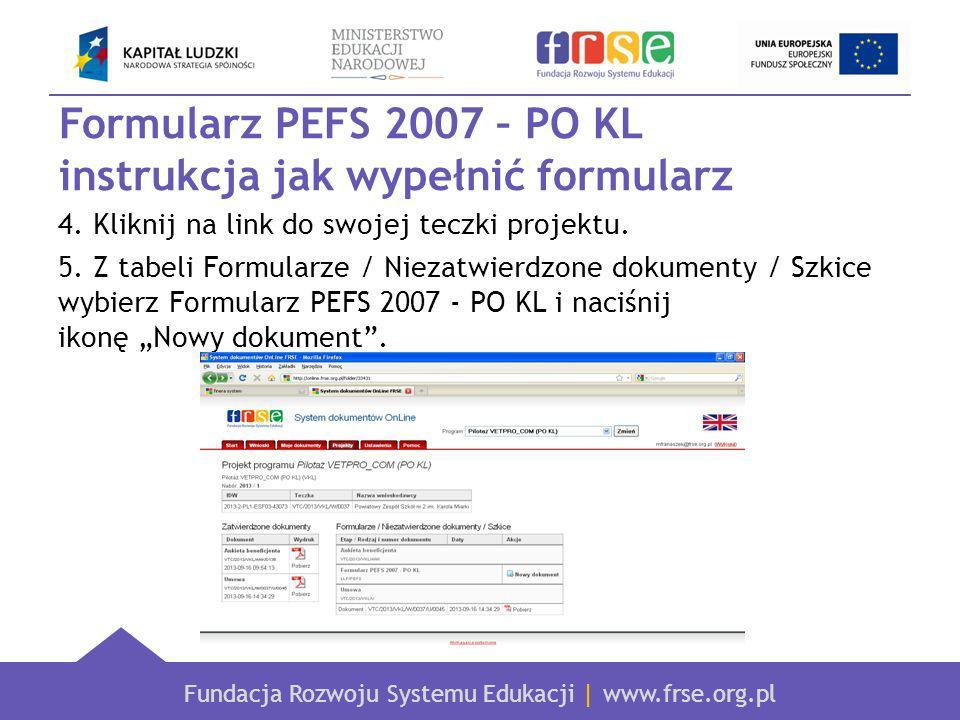 Fundacja Rozwoju Systemu Edukacji | www.frse.org.pl Formularz PEFS 2007 – PO KL instrukcja jak wypełnić formularz 4.