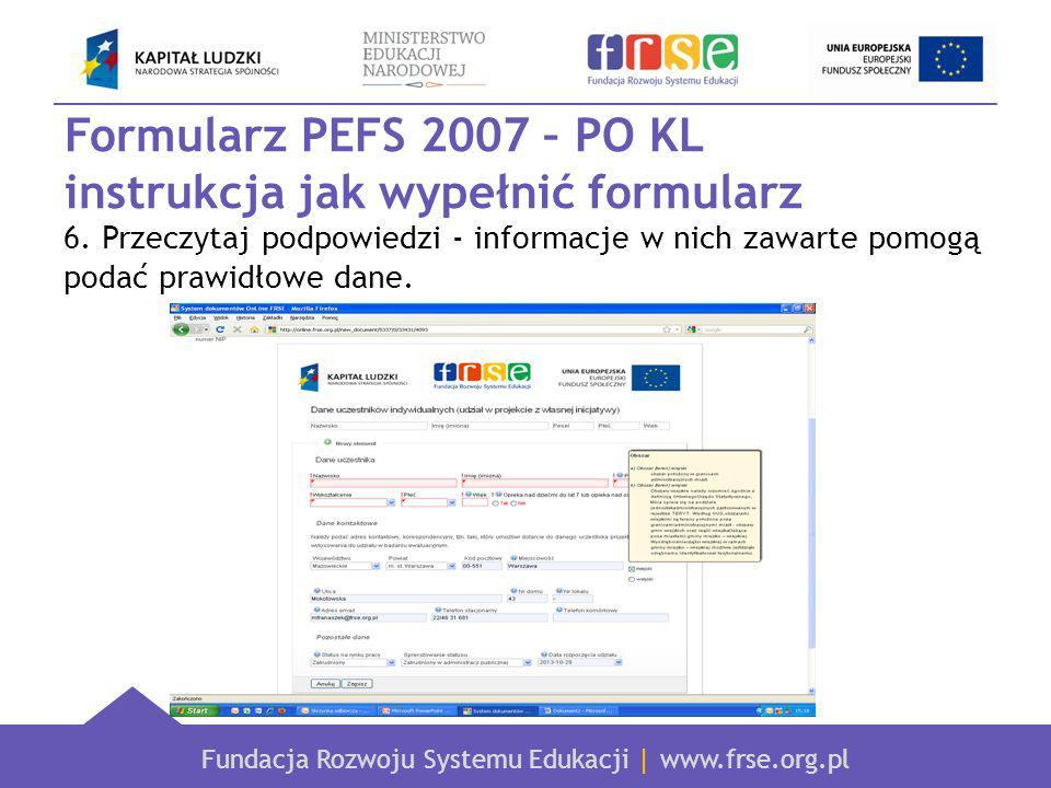 Fundacja Rozwoju Systemu Edukacji | www.frse.org.pl Formularz PEFS 2007 – PO KL instrukcja jak wypełnić formularz 6.