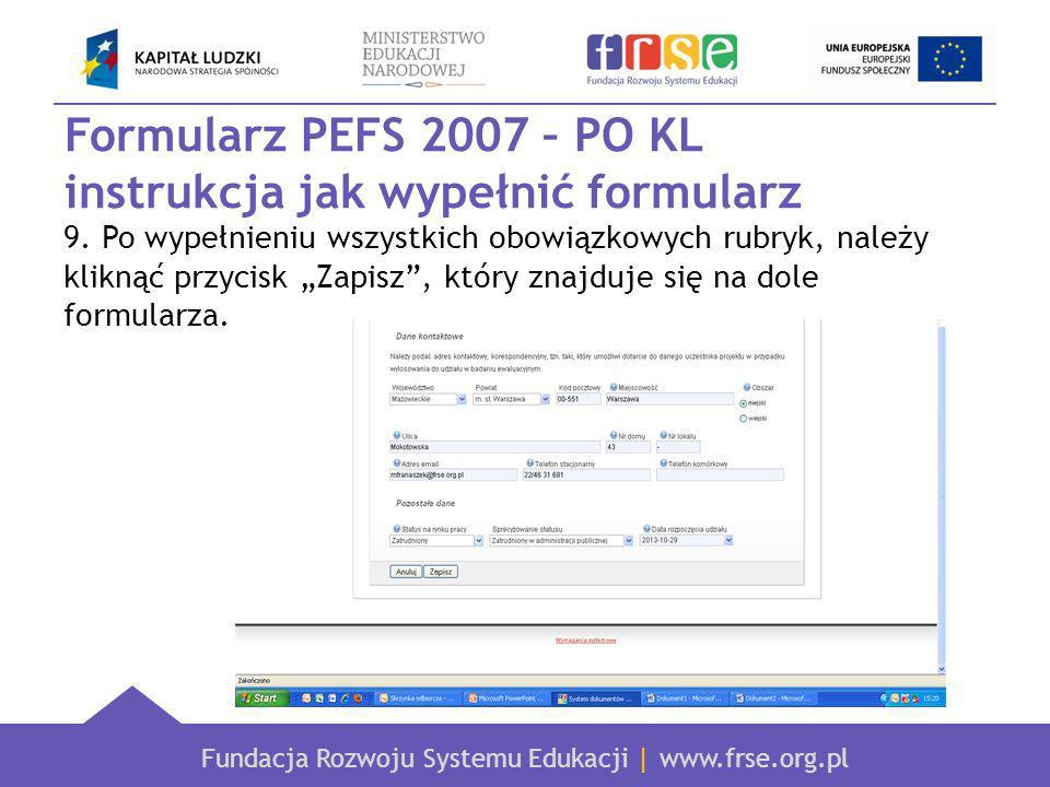 Fundacja Rozwoju Systemu Edukacji | www.frse.org.pl Formularz PEFS 2007 – PO KL instrukcja jak wypełnić formularz 9.