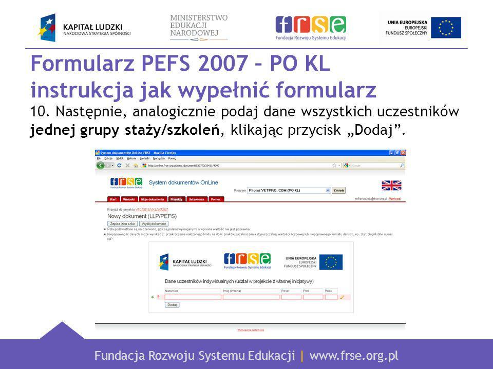 Fundacja Rozwoju Systemu Edukacji | www.frse.org.pl Formularz PEFS 2007 – PO KL instrukcja jak wypełnić formularz 10.
