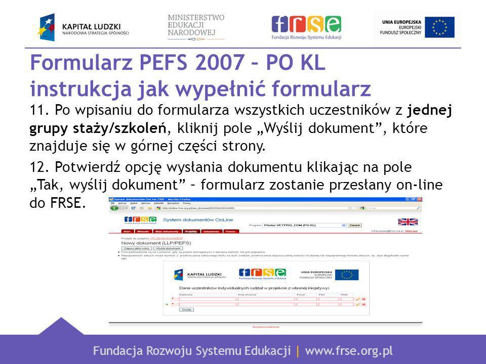 Fundacja Rozwoju Systemu Edukacji | www.frse.org.pl Formularz PEFS 2007 – PO KL instrukcja jak wypełnić formularz 11.