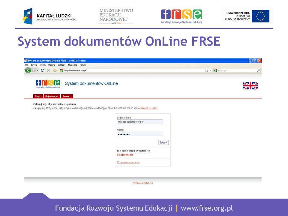 Fundacja Rozwoju Systemu Edukacji   www.frse.org.pl System dokumentów OnLine FRSE: Służy do składania i odbierania dokumentów od FRSE na potrzeby realizacji projektu, takich jak: -Ankieta Beneficjenta Umowy 2013; -Umowa finansowa; -Formularz PEFS 2007 – PO KL.