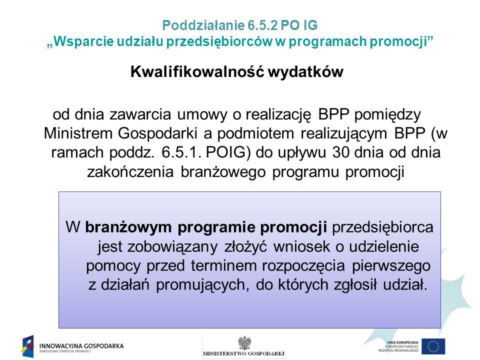 Poddziałanie 6.5.2 PO IG Wsparcie udziału przedsiębiorców w programach promocji Kwalifikowalność wydatków od dnia zawarcia umowy o realizację BPP pomiędzy Ministrem Gospodarki a podmiotem realizującym BPP (w ramach poddz.