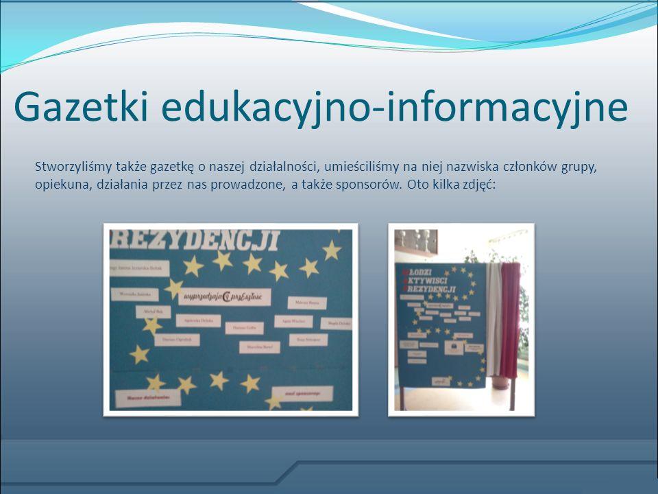 Gazetki edukacyjno-informacyjne Stworzyliśmy także gazetkę o naszej działalności, umieściliśmy na niej nazwiska członków grupy, opiekuna, działania pr