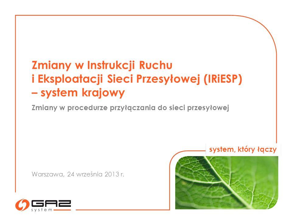 system, który łączy Zmiany w Instrukcji Ruchu i Eksploatacji Sieci Przesyłowej (IRiESP) – system krajowy Zmiany w procedurze przyłączania do sieci przesyłowej Warszawa, 24 września 2013 r.