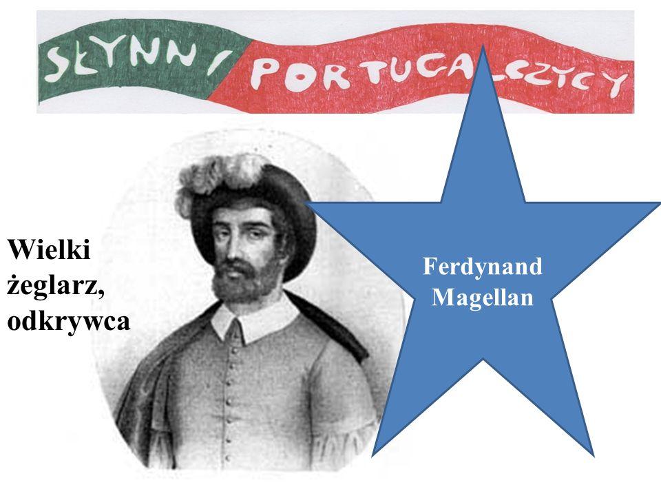 Ferdynand Magellan Wielki żeglarz, odkrywca