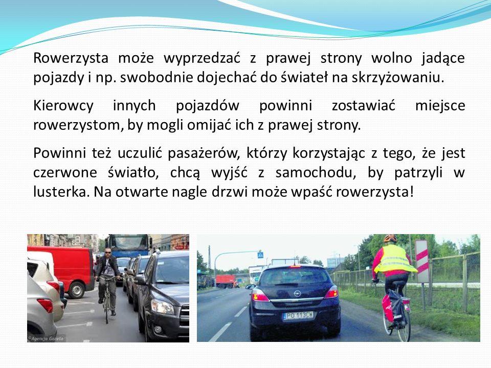 Rowerzysta może wyprzedzać z prawej strony wolno jadące pojazdy i np. swobodnie dojechać do świateł na skrzyżowaniu. Kierowcy innych pojazdów powinni