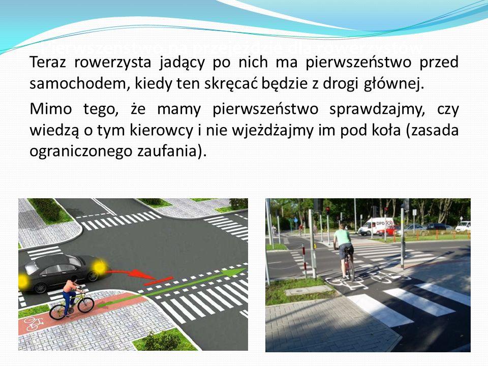 Teraz rowerzysta jadący po nich ma pierwszeństwo przed samochodem, kiedy ten skręcać będzie z drogi głównej. Mimo tego, że mamy pierwszeństwo sprawdza