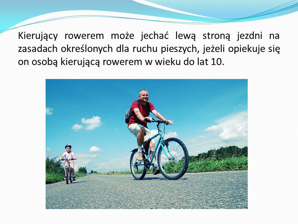 Kierujący rowerem może jechać lewą stroną jezdni na zasadach określonych dla ruchu pieszych, jeżeli opiekuje się on osobą kierującą rowerem w wieku do
