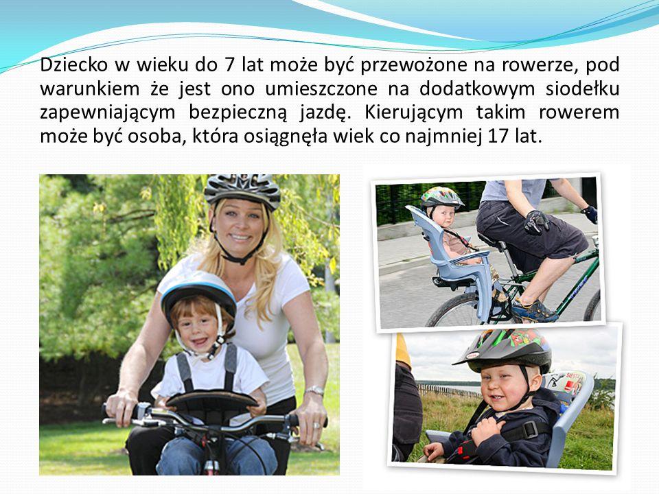Dziecko w wieku do 7 lat może być przewożone na rowerze, pod warunkiem że jest ono umieszczone na dodatkowym siodełku zapewniającym bezpieczną jazdę.
