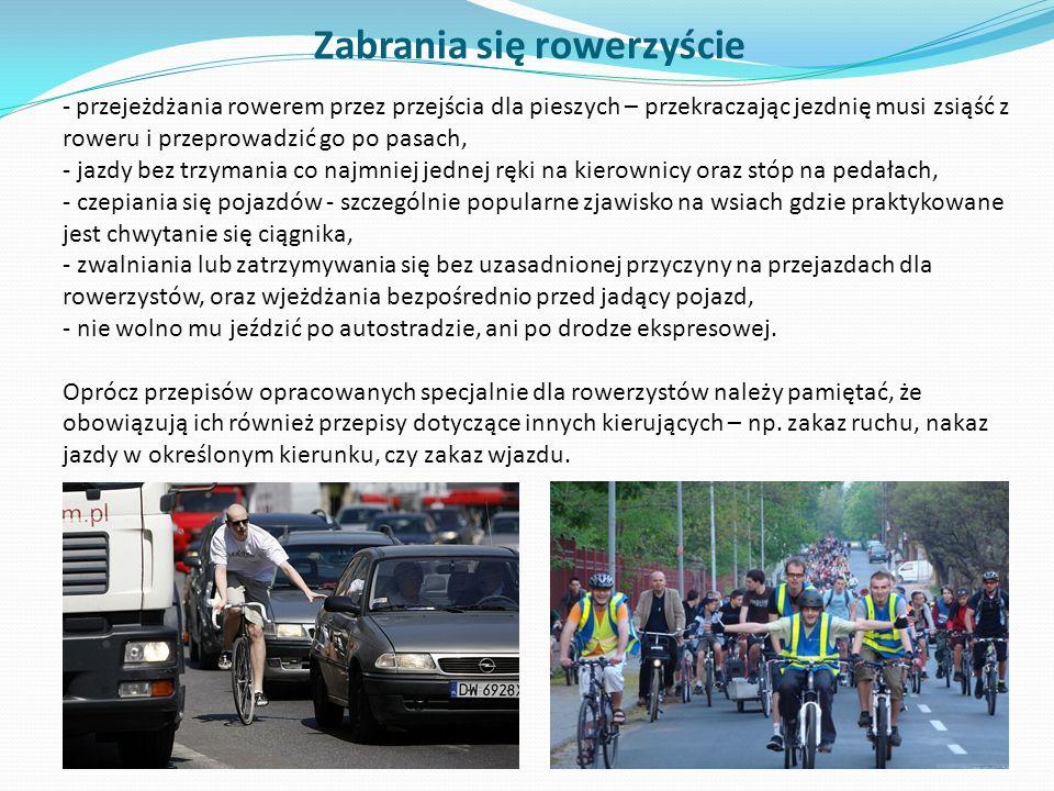 Zabrania się rowerzyście - przejeżdżania rowerem przez przejścia dla pieszych – przekraczając jezdnię musi zsiąść z roweru i przeprowadzić go po pasac