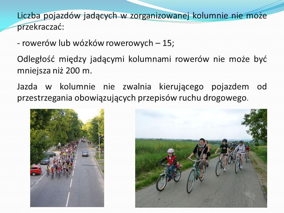 Liczba pojazdów jadących w zorganizowanej kolumnie nie może przekraczać: - rowerów lub wózków rowerowych – 15; Odległość między jadącymi kolumnami row