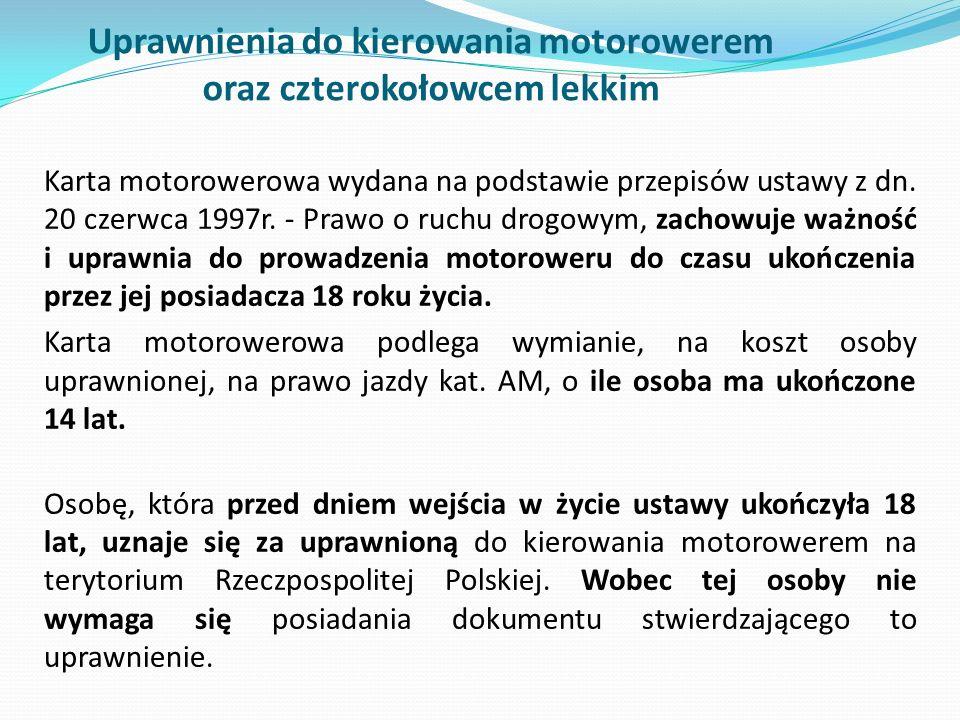 Uprawnienia do kierowania motorowerem oraz czterokołowcem lekkim Karta motorowerowa wydana na podstawie przepisów ustawy z dn. 20 czerwca 1997r. - Pra