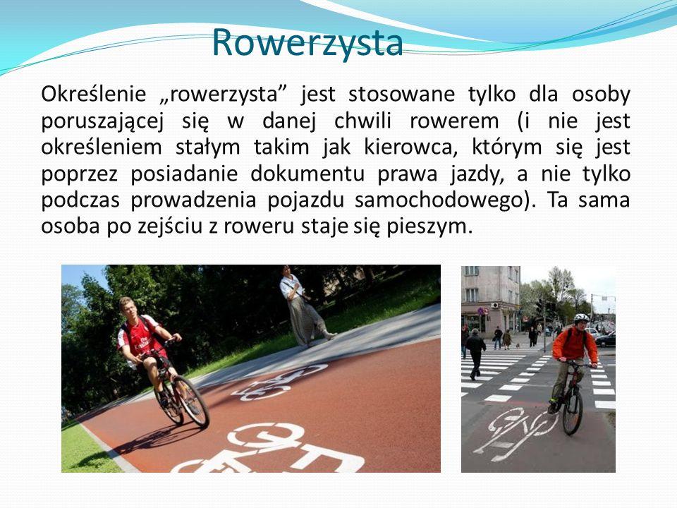 Rower – pojazd o szerokości nieprzekraczającej 0,9 m poruszany siłą mięśni osoby jadącej tym pojazdem; rower może być wyposażony w uruchamiany naciskiem na pedały pomocniczy napęd elektryczny zasilany prądem o napięciu nie wyższym niż 48 V o znamionowej mocy ciągłej nie większej niż 250W, którego moc wyjściowa zmniejsza się stopniowo i spada do zera po przekroczeniu prędkości 25 km/h.