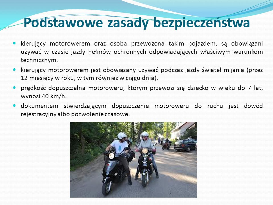 Podstawowe zasady bezpieczeństwa kierujący motorowerem oraz osoba przewożona takim pojazdem, są obowiązani używać w czasie jazdy hełmów ochronnych odp
