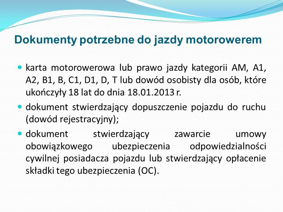 Dokumenty potrzebne do jazdy motorowerem karta motorowerowa lub prawo jazdy kategorii AM, A1, A2, B1, B, C1, D1, D, T lub dowód osobisty dla osób, któ