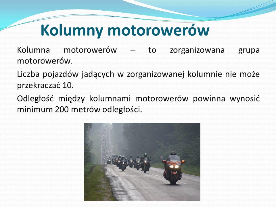 Kolumny motorowerów Kolumna motorowerów – to zorganizowana grupa motorowerów. Liczba pojazdów jadących w zorganizowanej kolumnie nie może przekraczać