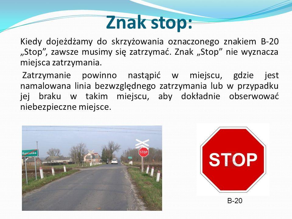 Znak stop: Kiedy dojeżdżamy do skrzyżowania oznaczonego znakiem B-20 Stop, zawsze musimy się zatrzymać. Znak Stop nie wyznacza miejsca zatrzymania. Za